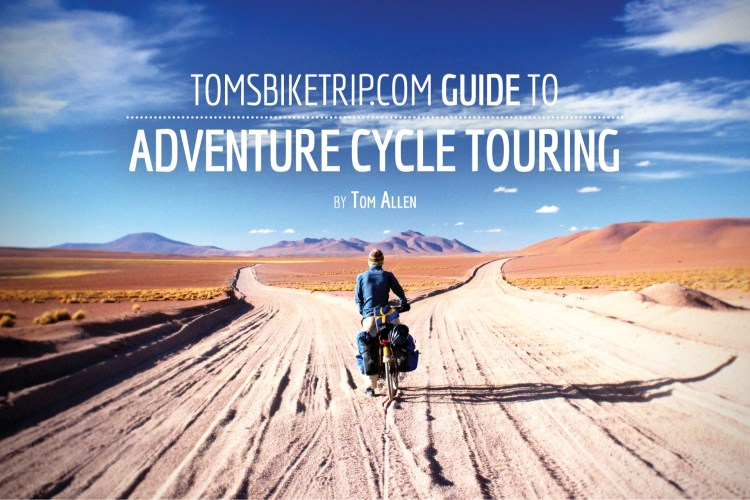 The TomsBikeTrip.com Guide To Adventure Cycle Touring (Cover)