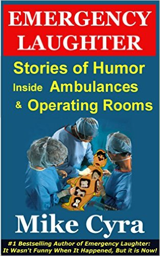 Emergency Laughter: Stories of Humor Inside Ambulances and Operating Rooms by Mike Cyra, funny medical humor, grab your copy today!
