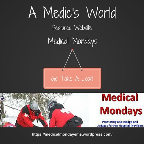 Featured Website on A Medic's World - Medical Mondays Take a look at a fantastic website dedicated to education and information for EMT's and Paramedics