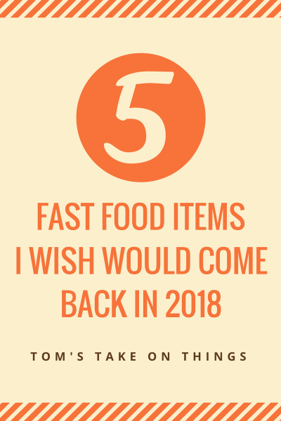 5 Fast Food Items I Wish Would Return in 2018