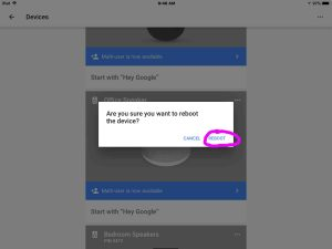 Picture of the Google Home App, displaying the Google Home Mini speaker Reboot Confirmation dialog box, with the Reboot option highlighted.