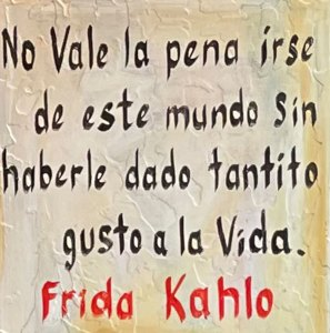 Frida-Khalo-Quote -IT IS NOT WORTHWHILE TO LEAVE THIS WORLD WITHOUT HAVING HAD A LITTLE FUN IN LIFE