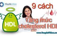 Mách bạn 9 cách để tăng mức cholesterol HDL (mỡ tốt)