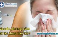 Vacxin phòng cúm có tác dụng bao lâu ?