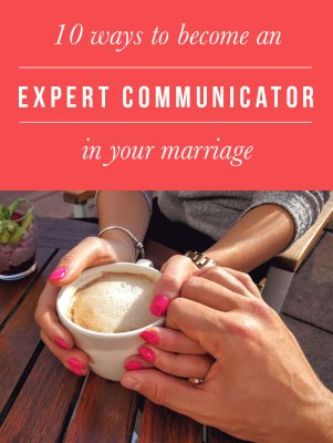 10 Ways to Become an Expert Communicator in Your Marriage