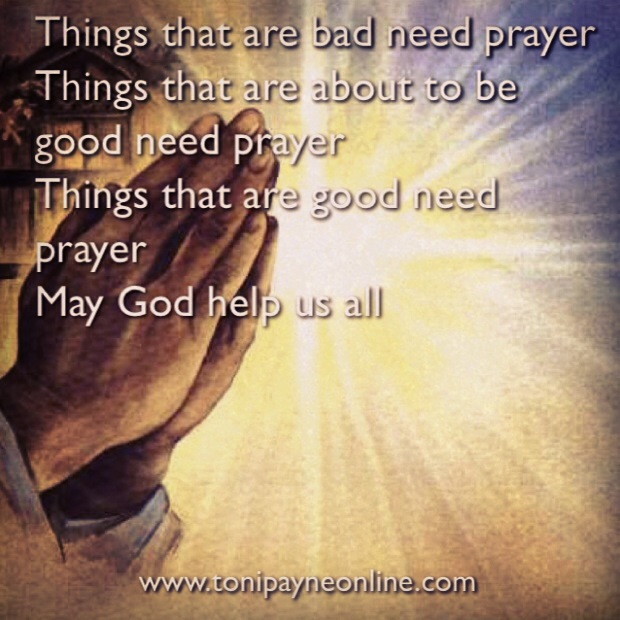 Toni Payne Quote about Prayer Things needing Prayer