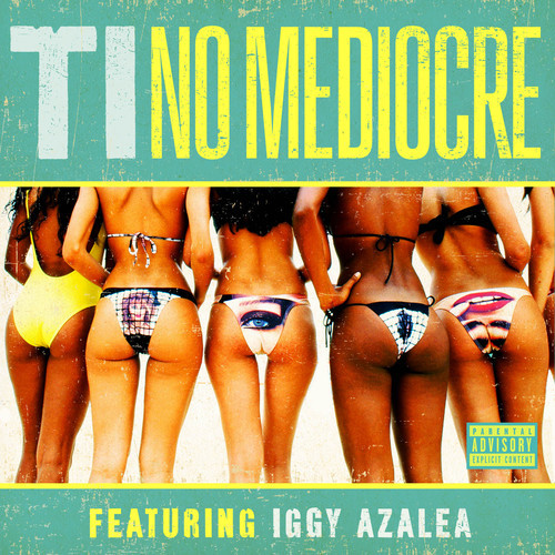 T.I. – No Mediocre Ft. Iggy Azalea – Listen to World Premiere New Music