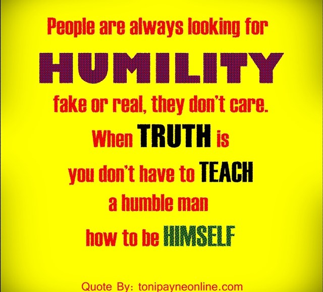 Quote About Humility – You don't have to teach a humble man how to be himself ….