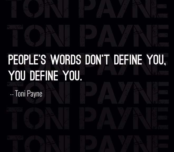 Quote about words hurting – People's words don't define you….