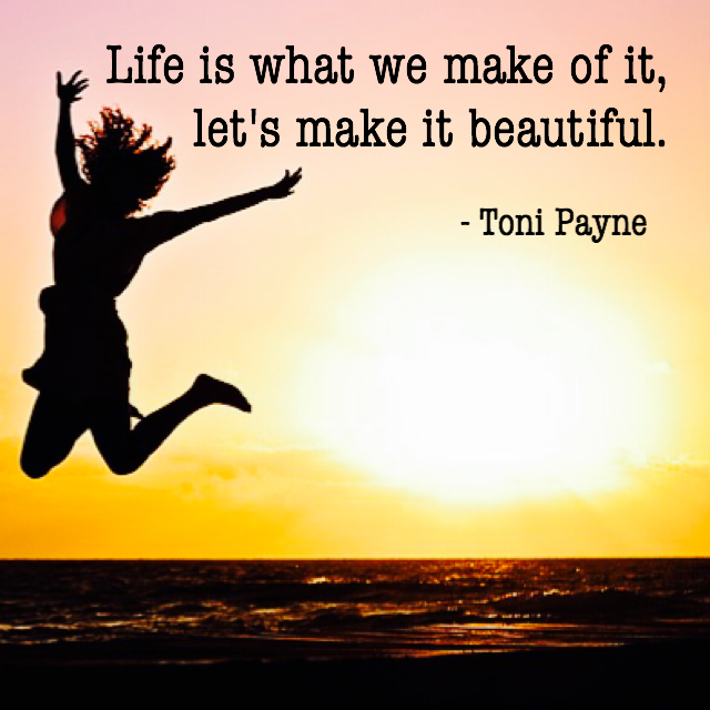 Quote About Making Life Beautiful Toni Payne Official Website