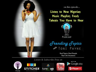 Listen to New Nigerian Music Playlist; Fresh Talents You Have to Hear [Trending Topics with Toni Payne Episode 10]
