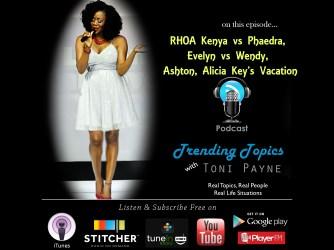 RHOA Kenya vs Phaedra, Evelyn vs Wendy, Ashton Baby, Alicia Key's Vacation [Trending Topics with Toni Payne Podcast 12]