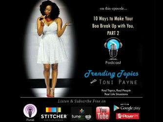 10 Ways to Make Your Boo Break Up with You. PART 2 [Trending Topics with Toni Payne Episode 4]