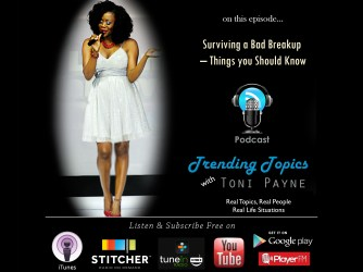 Surviving a Bad Breakup – Things you Should Know [Trending Topics with Toni Payne Episode 8]
