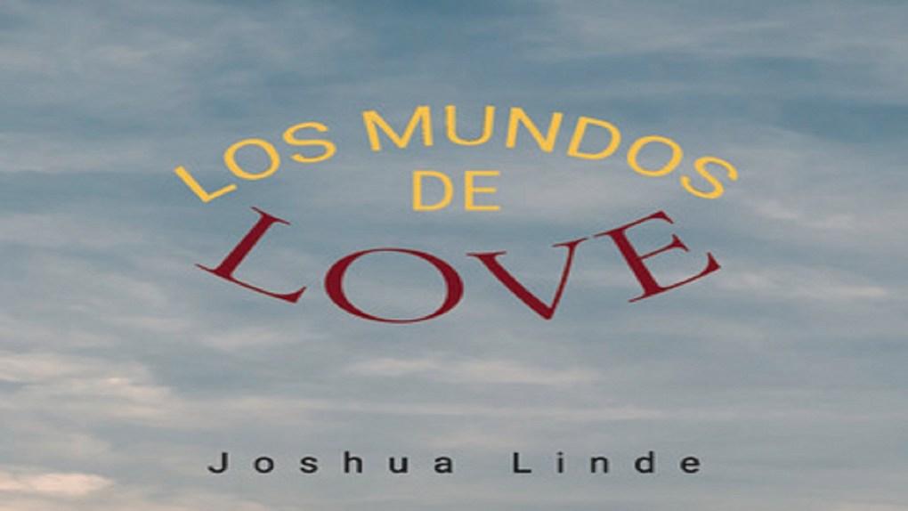 los mundos de love joshua linde