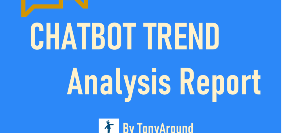 [2020년 5월]챗봇 트렌드 분석 리포트 by TonyAround / [May 2020]Chatbot Trend Analysis Report by TonyAround