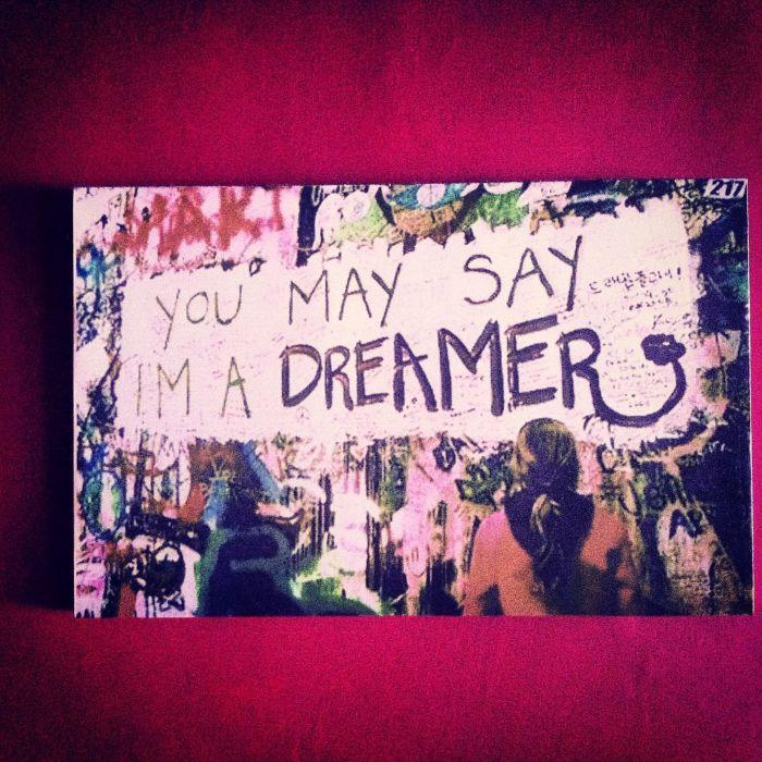 You may say I am a dreamer