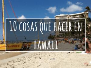 10 cosas que hacer en Hawaii (Oahu y mucho más…)