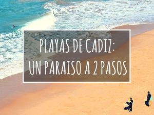 PLAYAS DE CADIZ: UN PARAISO A 2 PASOS
