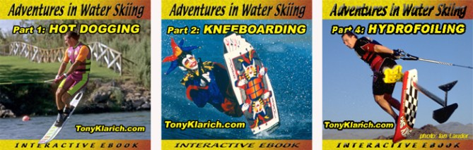 Tony Klarich Adventures in Water Skiing Hot Dogging Kneeboarding Hydrofoiling