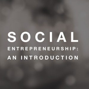 Social Entrepreneurship: An Introduction