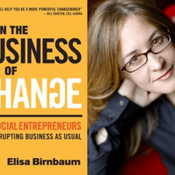 Elisa Birnbaum, Author of In the Business of Change: How Social Entrepreneurs are Disrupting Business as Usual