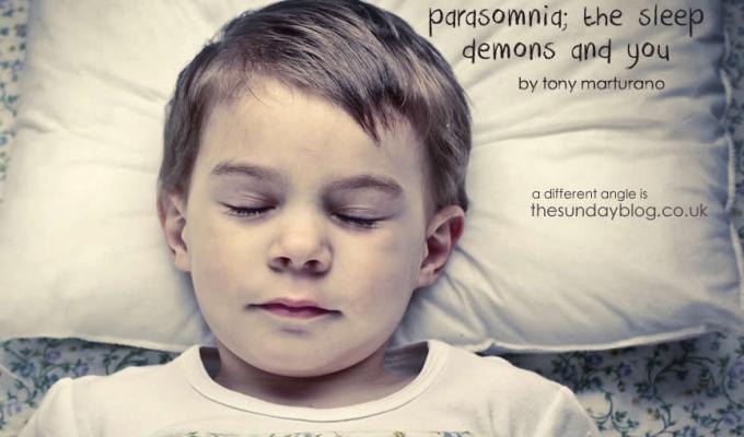 PARASOMNIA; THE SLEEP DEMONS AND YOU