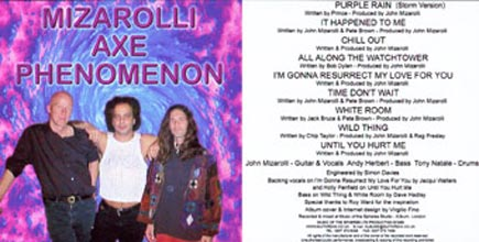Mizarolli Axe Phenomenon Album 2000, Later referred to as The Purple Rain album, Tony Natale drums, Andy Herbert and Dave Hadley bass, John Mizarolli guitar.