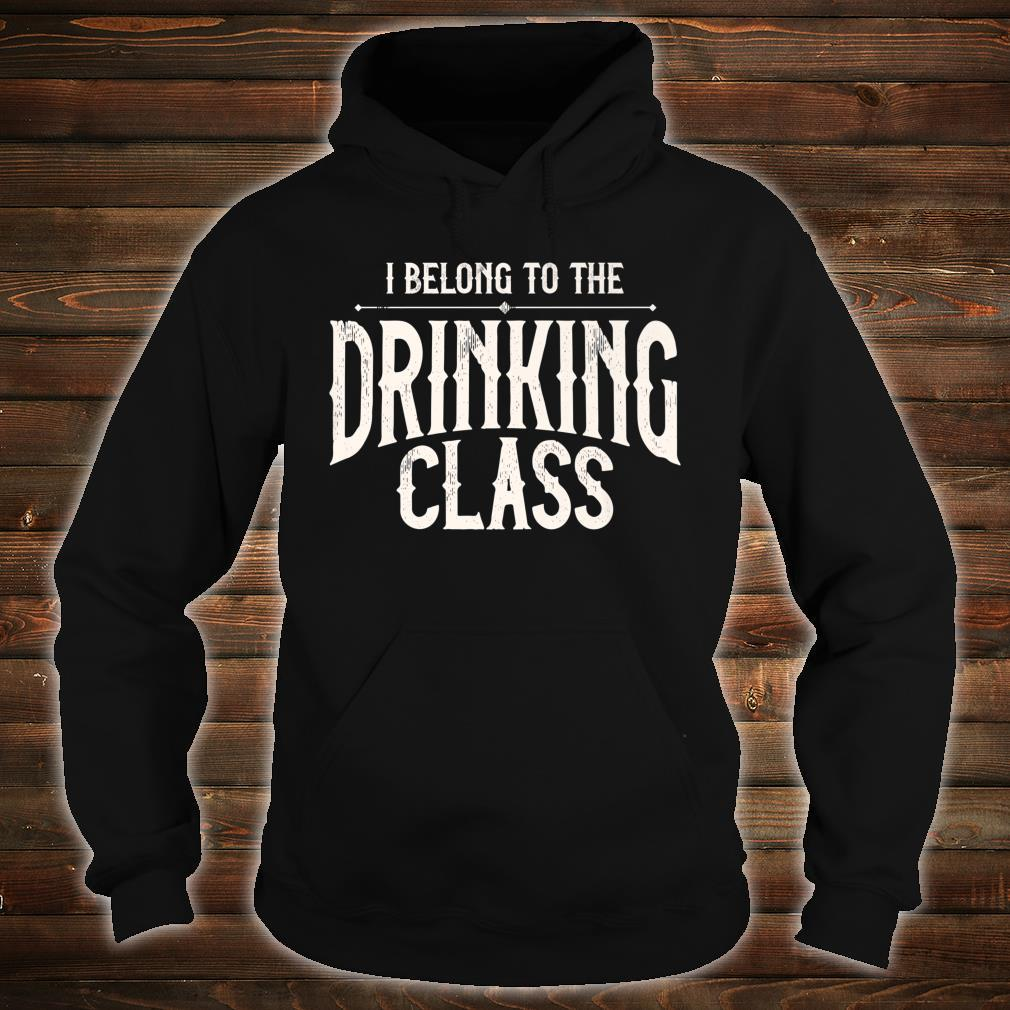 I Belong To The Drinking Class Day Drinking Beer And Wine Shirt hoodie