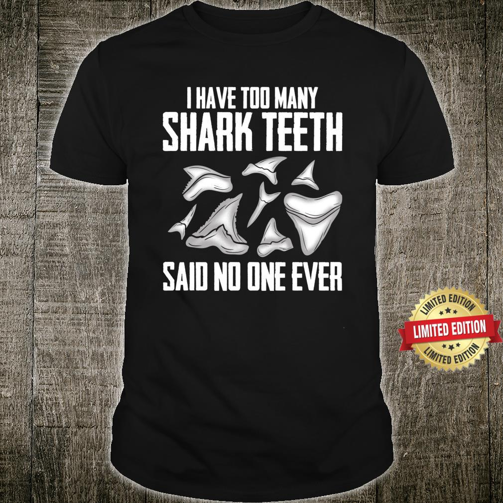 I Have Two Many Shark Teeth Said No One Ever Shirt Fossilth Collector For Tooth Hound Shirt