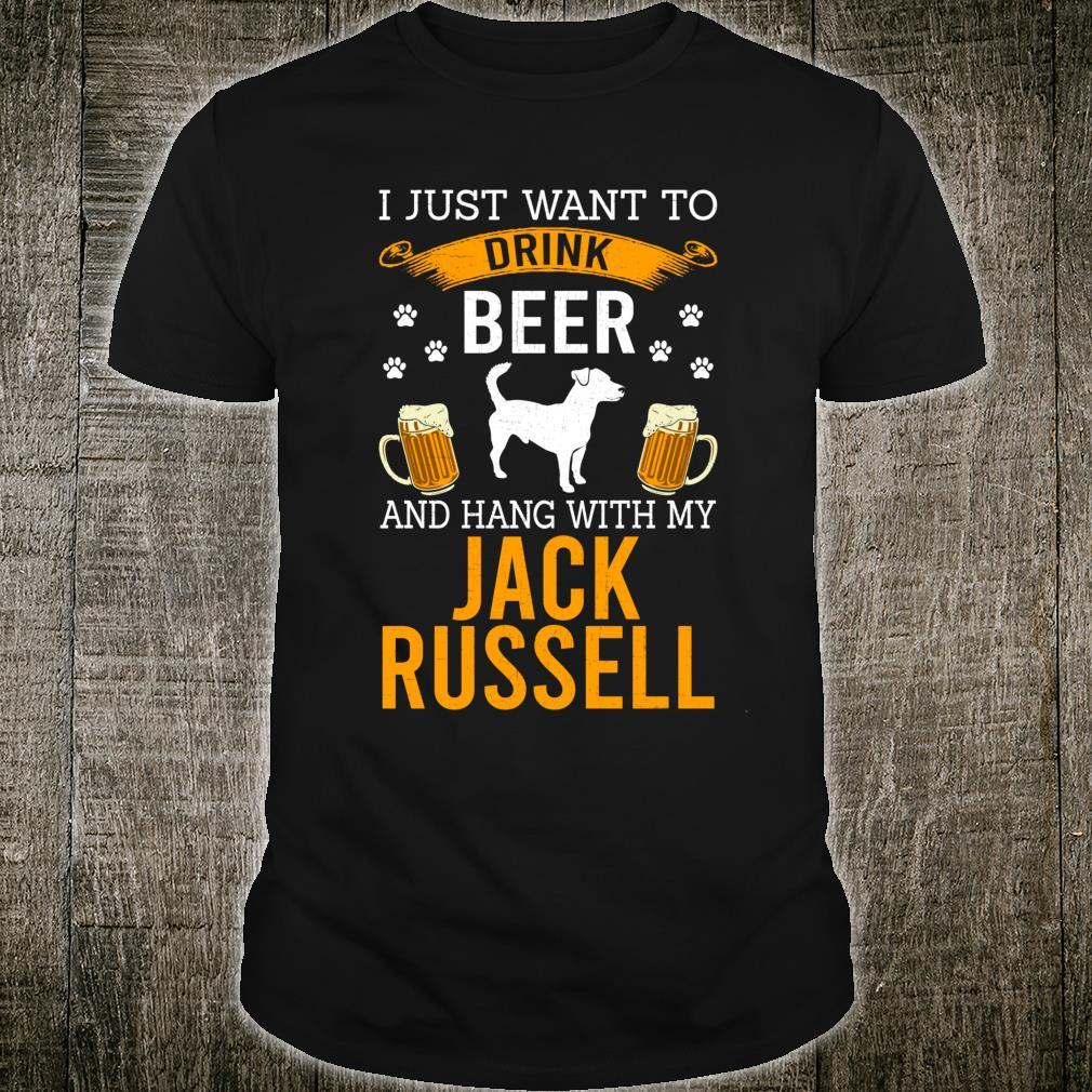 I Just Want To Drink Beer & Hang With My Jack Russell Shirt