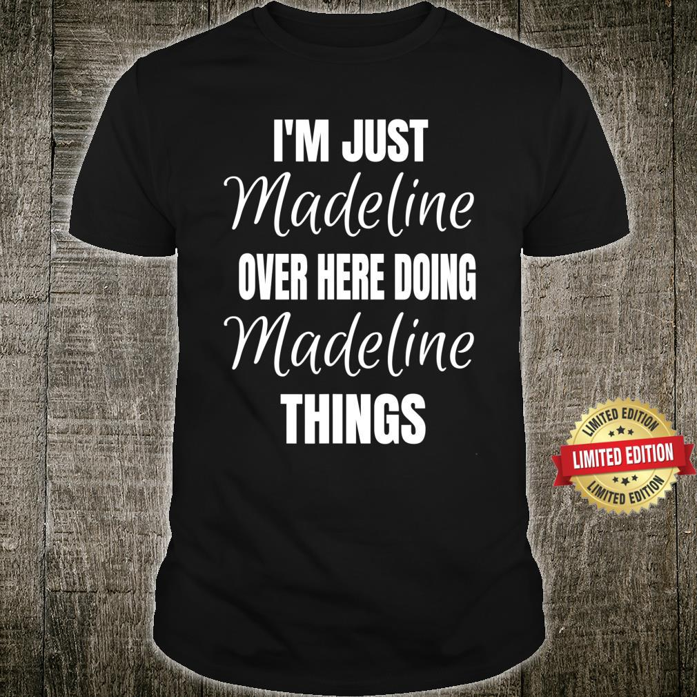 I'm Just Madeline Over Here Doing Madeline Things Name Shirt