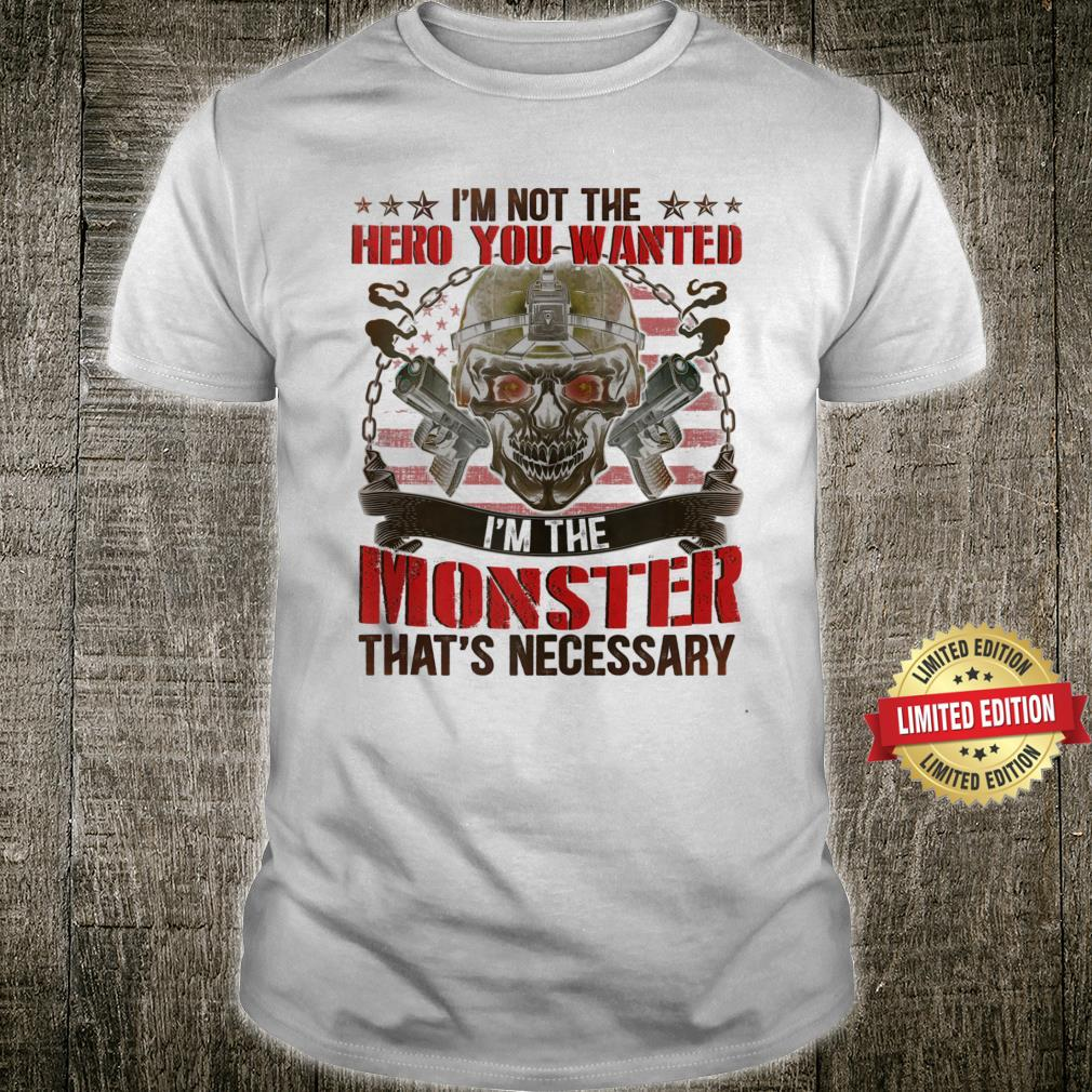 I'm Not The Hero You Wanted I'm The Monster Skull Shirt