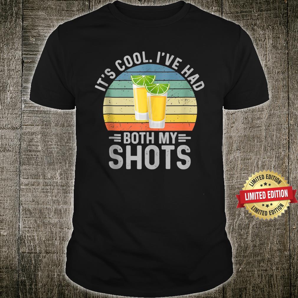 Its Cool Ive Had Both My Shots Shirt I Have Had My Shots Shirt