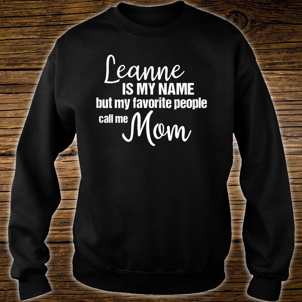 Leanne Is My Name But My Favorite People Call Me Mom Shirt sweater