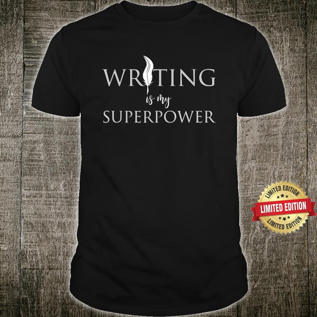 Writer Novelist Writing is My Superpower storytelling Shirt