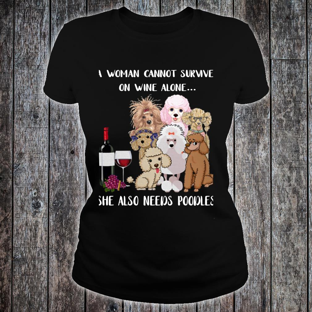 A woman cannot survive on wine alone she also needs poodles shirt ladies tee