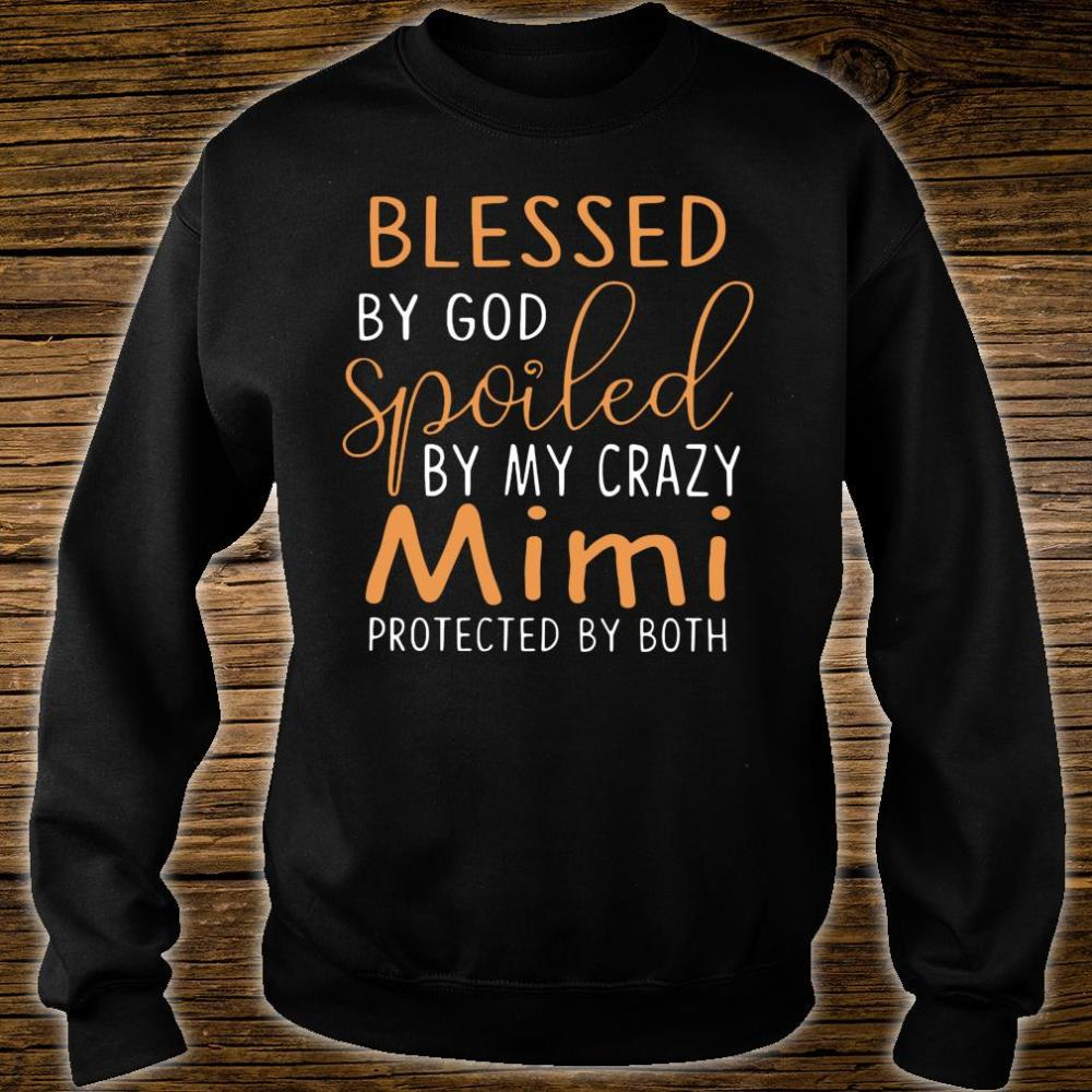 Blessed by god spoiled by my crazy mimi protected by both shirt sweater