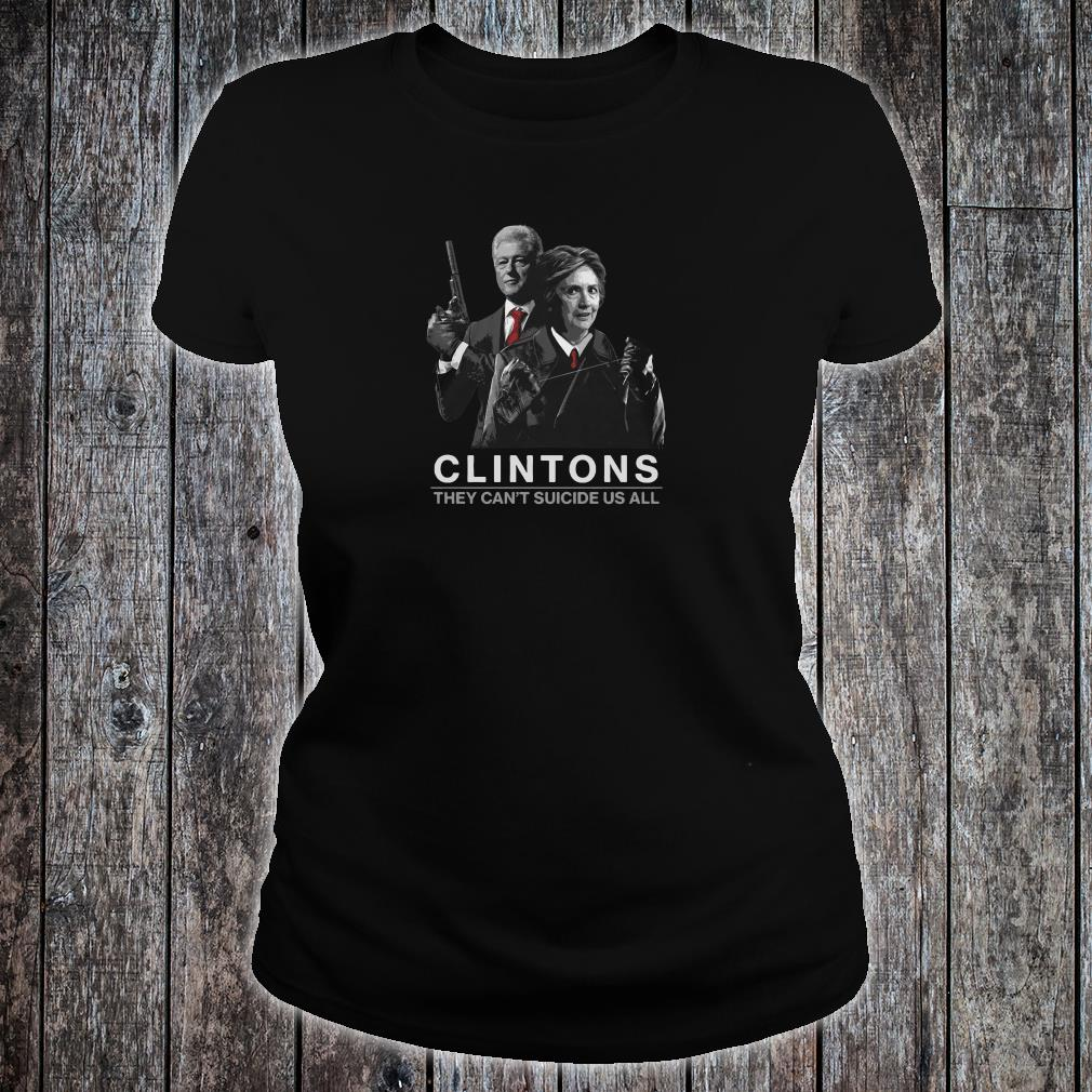 Clintons they can't suicide us all shirt ladies tee