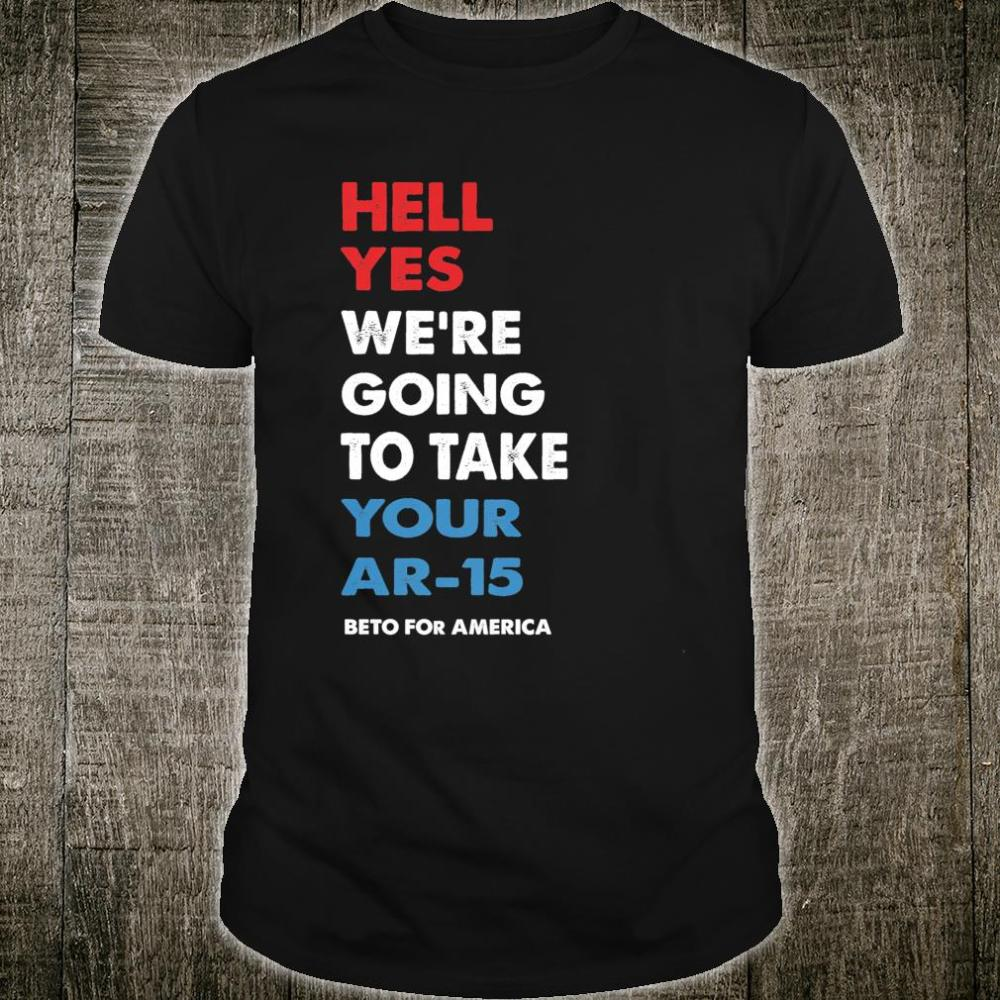 Hell Yes We're Going To Take Your AR-15 Shirt