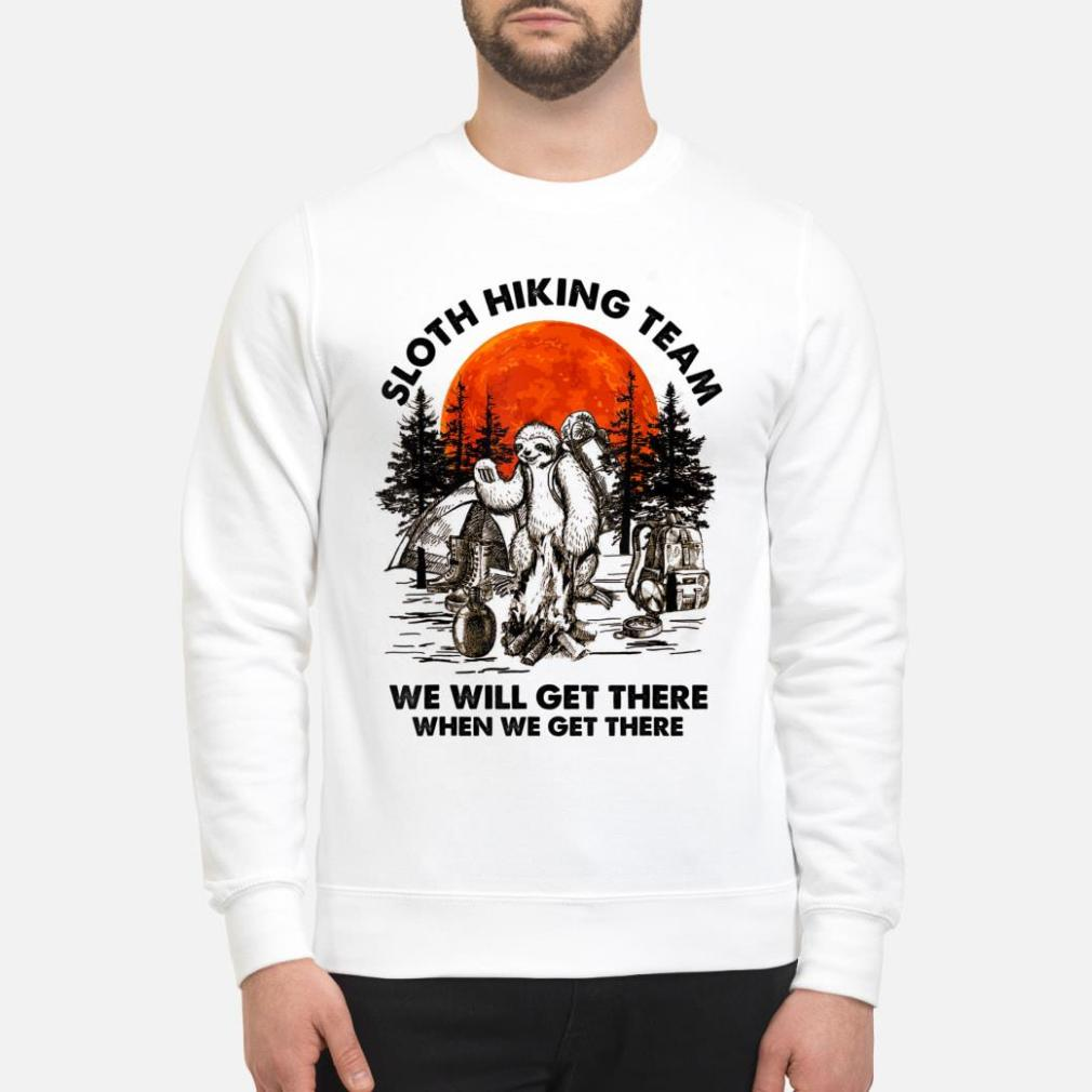 Sloth Hiking team we will get there when we get there Shirt sweater