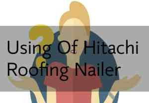 using Hitachi Roofing Nailer