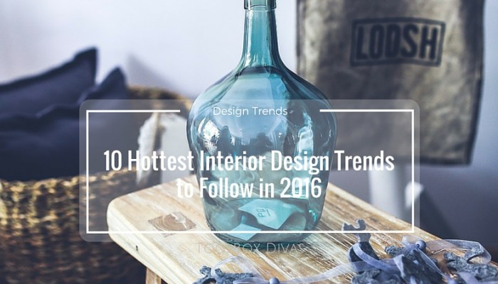 10 Hottest Interior Design Trends to Follow in 2016