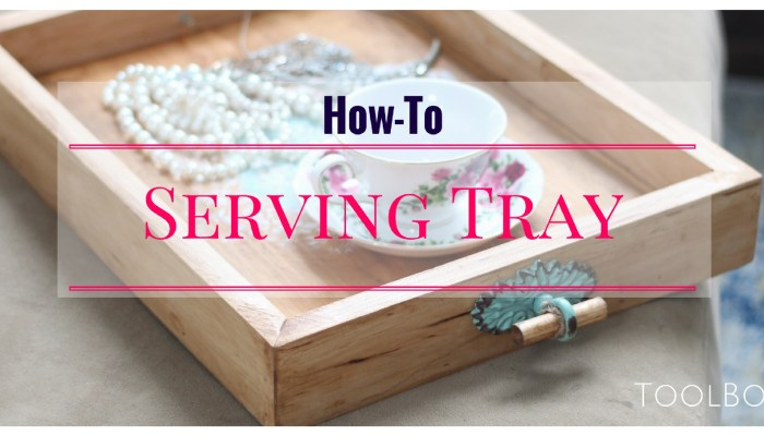 How To Make a Stylish Serving Tray