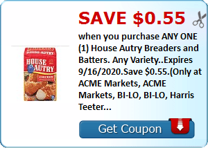 Save $0.55 when you purchase ANY ONE (1) House Autry Breaders and Batters. Any Variety..Expires 9/16/2020.Save $0.55.(Only at ACME Markets, ACME Markets, BI-LO, BI-LO, Harris Teeter Food Markets, Ingles, Safeway, Safeway, Winn-Dixie, Winn-Dixie)
