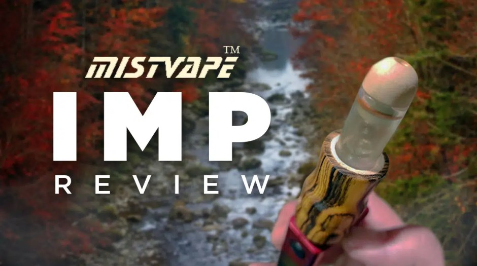 Mistvape Imp Review