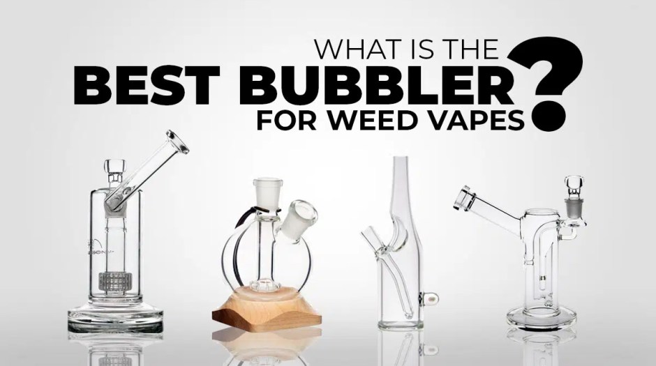 What is the best bubbler for weed vapes