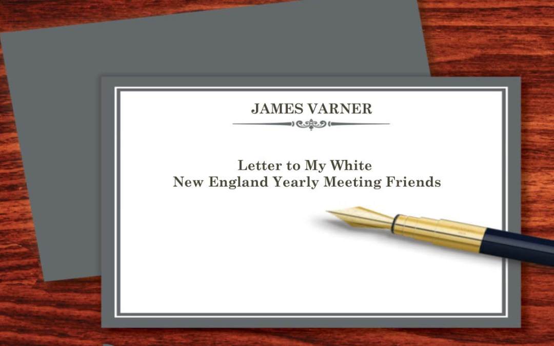 Letter to My White New England Yearly Meeting Friends