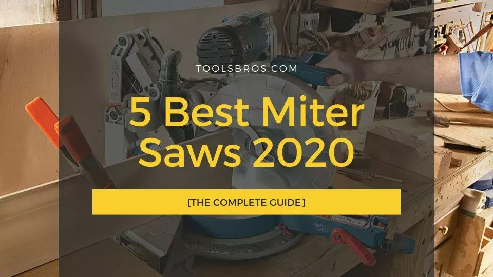 5 Best Miter Saws 2020 [The Complete Guide]