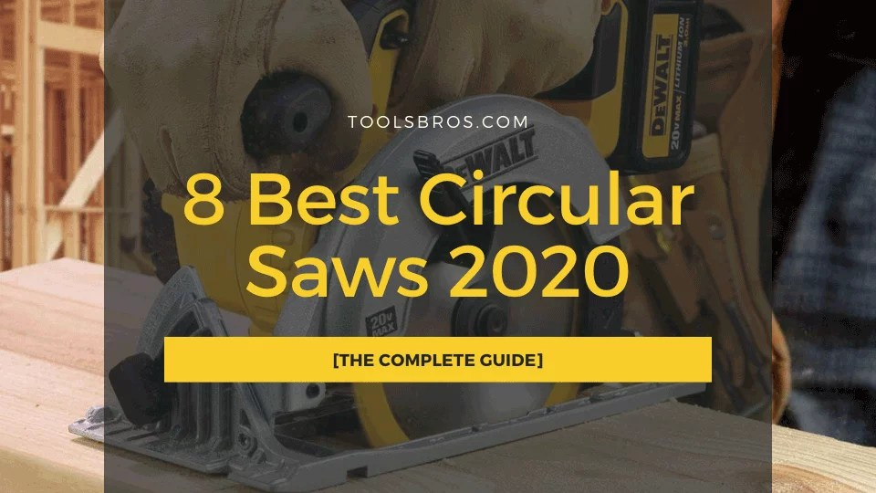 8 Best Circular Saws 2020 [The Complete Guide]